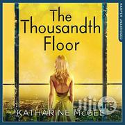 The Thousandth Floor - A Novel By Katherine Mcgee | Books & Games for sale in Lagos State, Surulere