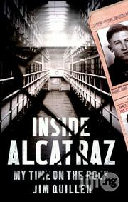 Inside Alcatraz: My Time On The Rock - A Novel By Jim Quillen | Books & Games for sale in Lagos State, Surulere
