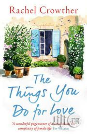 The Things You Do For Love - A Novel By Rachel Crowther | Books & Games for sale in Lagos State, Surulere