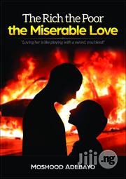 BOOK: The Rich The Poor The Miserable Love – Moshood Adebayo | Books & Games for sale in Oyo State, Ibadan North