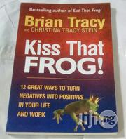 Kiss That Frog! By Brian Tracy, Christina Tracy Stein | Books & Games for sale in Lagos State, Ikeja