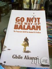 Go Not The Way Of Balaam - Gbile Akanni | Books & Games for sale in Lagos State, Surulere