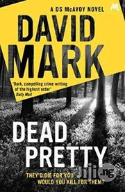 Dead Pretty - A Novel By David Mark | Books & Games for sale in Lagos State, Surulere