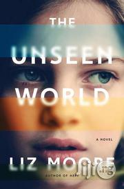 The Unseen World - A Novel By Liz Moore | Books & Games for sale in Lagos State, Surulere