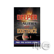 Deeper Realities of Existence Volume 1 by Prof. Iyke Nathan Uzorma | Books & Games for sale in Lagos State, Oshodi-Isolo