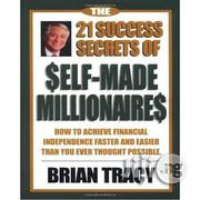 The 21 Success Secrets of Self-Made Millionaires: How to Achieve Financial Independence Faster and Easier Than You Ever Thought Possible - Brian Tracy | Books & Games for sale in Lagos State, Oshodi-Isolo