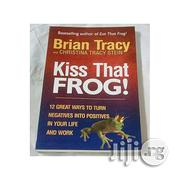 Kiss That Frog! By Brian Tracy, Christina Tracy Stein | Books & Games for sale in Lagos State, Oshodi-Isolo