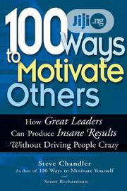 100 Ways To Motivate Others: How Great Leaders | Books & Games for sale in Lagos State, Agege