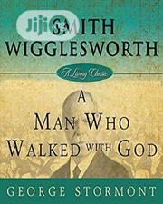 Smith Wigglesworth: A Man Who Walked With God | Books & Games for sale in Lagos State, Oshodi-Isolo