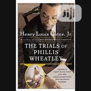 The Trials Of Phillis Wheatley By Henry Louis Gates Jr. | Books & Games for sale in Lagos State, Ikeja