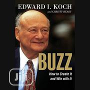 Buzz: How To Create It And Win With By Edward I. Koch, Christy Heady | Books & Games for sale in Lagos State, Ikeja