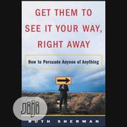 Get Them to See It Your Way, Right Away by Ruth Sherman | Books & Games for sale in Lagos State, Ikeja