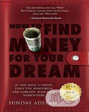 How To Find Money For Your Dream By Sunday Adelaja | Books & Games for sale in Lagos State, Oshodi-Isolo
