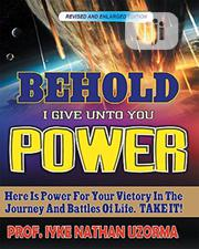 Behold I Give Unto You Power By PROF. IYKE NATHAN UZORMA | Books & Games for sale in Lagos State, Oshodi-Isolo