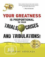 Your Greatness Is Proportional To Your Trials, Crises And Tribulations | Books & Games for sale in Lagos State, Oshodi-Isolo